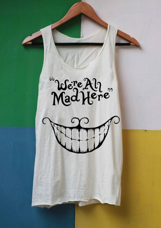 We're All Mad Here Shirt Alice in Wonderland Shirts Tank Top TShirt Top Softly Women – size S M L on Etsy, $14.99: