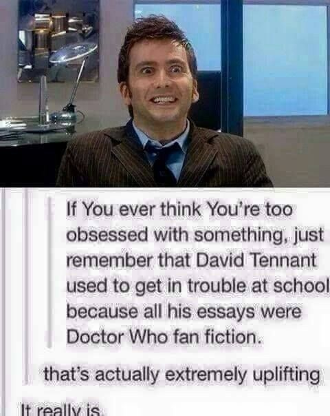 """David Tennant used to get in trouble at school because al his essays were Doctor Who fan fiction."":"