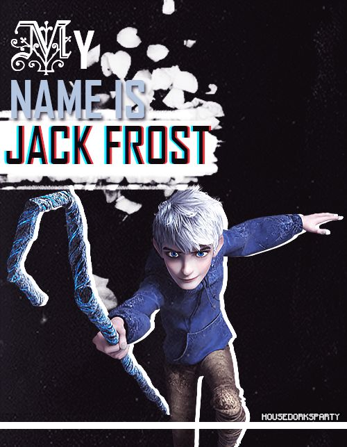 """""""My name is Jack Frost"""""""