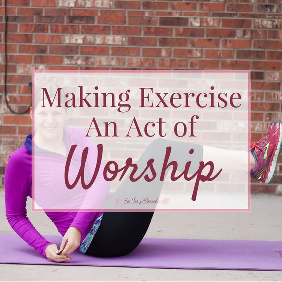 Making Exercise An Act of Worship - So Very Blessed