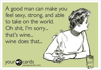 Wine does that..