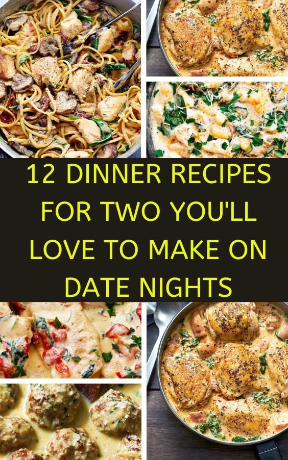 12 Dinner Recipes For Two You Ll Love To Make On Date Nights Night Dinner Recipes Dinner Date Recipes Meals For Two