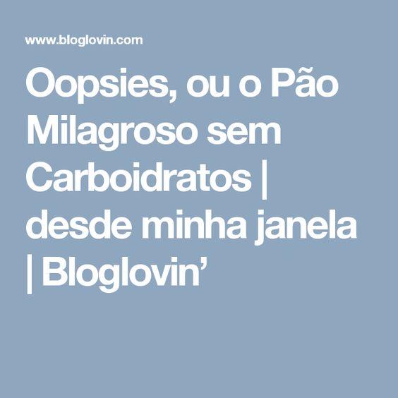 Oopsies, ou o Pão Milagroso sem Carboidratos | desde minha janela | Bloglovin'