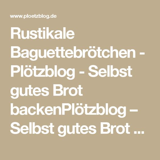 Rustikale Baguettebrötchen - Plötzblog - Selbst gutes Brot backenPlötzblog – Selbst gutes Brot backen
