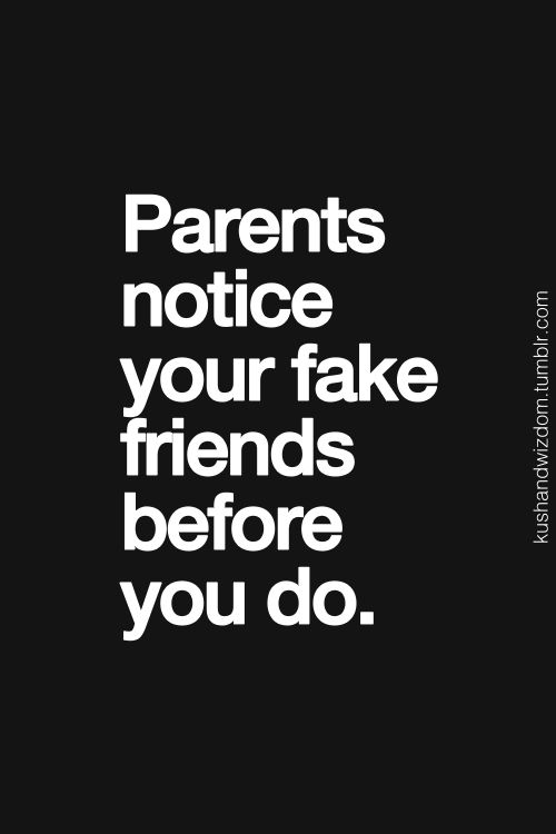 "As adult, my mom still warns me about ""fake"" friends and doggone it, she's usually right!"