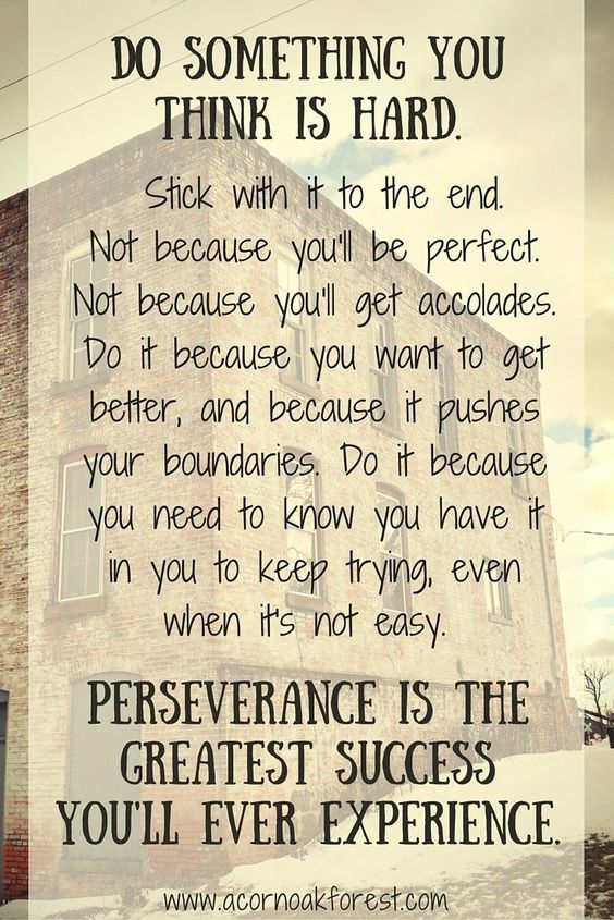 Do something you think is hard.... Perseverance is the greatest success you'll ever experience. Mindful Life: