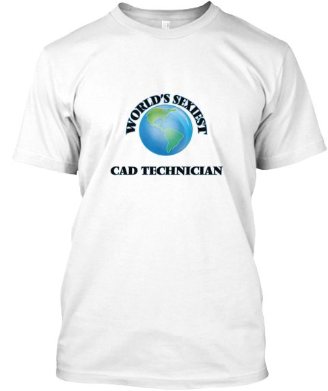 World's Sexiest Cad Technician White T-Shirt Front - This is the perfect gift for someone who loves Cad Technician. Thank you for visiting my page (Related terms: World's Sexiest,Worlds Greatest Cad Technician,Cad Technician,cad technicians,cad technician,cad,aut ...)