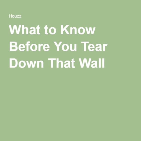 What to Know Before You Tear Down That Wall