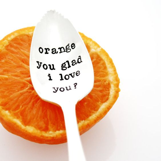 orange you glad I love you? spoon