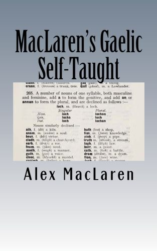 MacLaren's Gaelic Self-Taught by Alex MacLaren 3rd edition originally published in 1923.  Fascinating book for those who love, or love to learn the beautiful Gaelic language