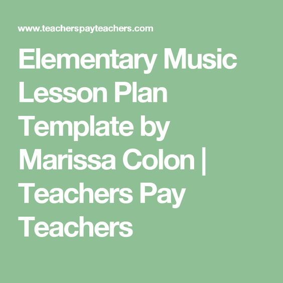 Elementary Music Lesson Plan Template by Marissa Colon Teachers - music lesson plan template