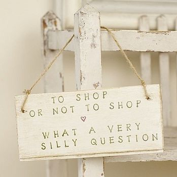 To shop or not to shop? What a very silly question.: