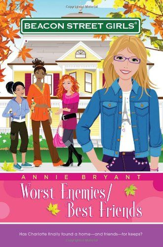 Worst Enemies/Best Friends (Beacon Street Girls #1) by Annie Bryant @Jessica @ Little Nesting Doll Has B read these? They look pretty cool. And are based in Boston :)