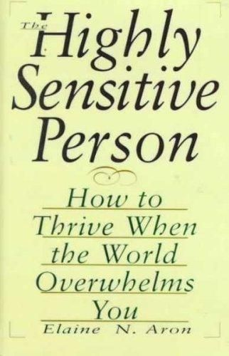 the highly sensitive person by elaine n. aron; The Bible for the sensitive :)