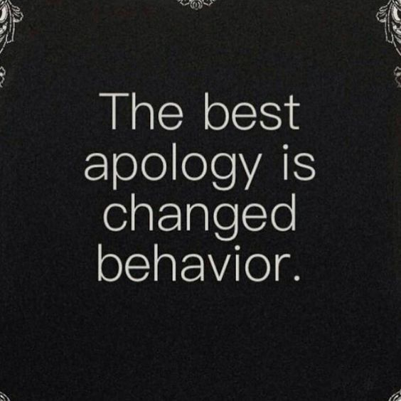 "After a while, ""I'm sorry"" means nothing anymore if they refuse to repent and change their actions."