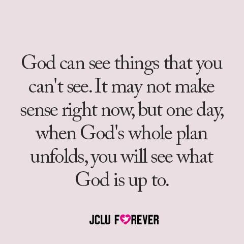 God can see things that you can't see...