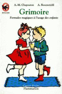 GRIMOIRE. Formules magiques à l'usage des enfants    Agnès Rosenstiehl  Anne-Marie Chapouton