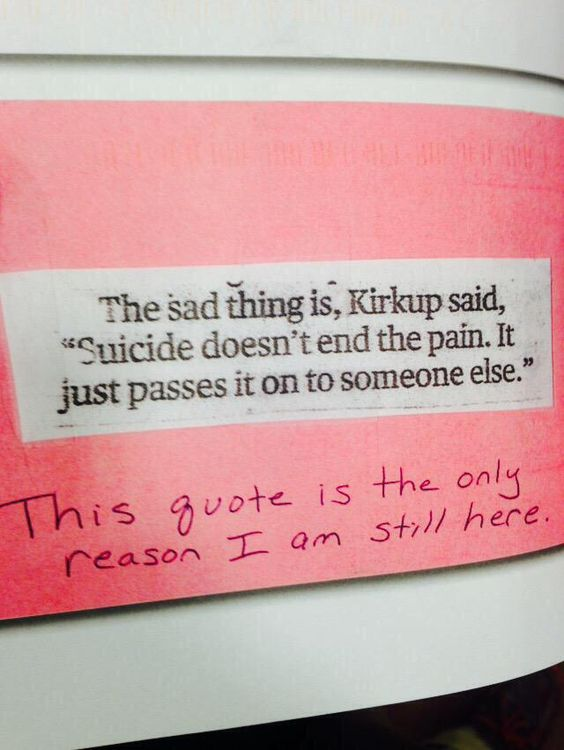 Suicide doesn't end the pain. Don't pass that pain on to someone else.