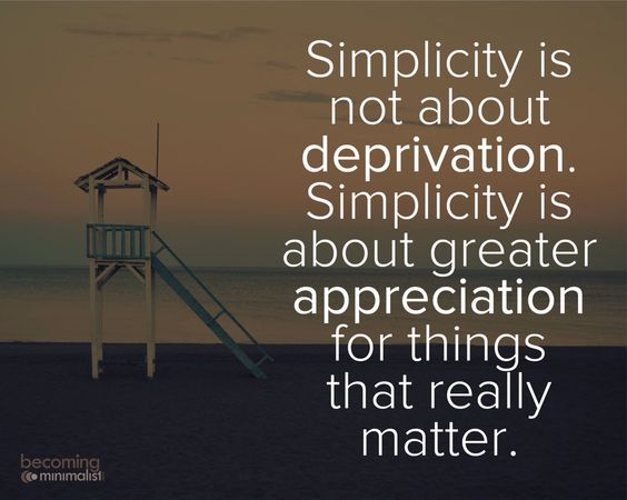 Simplicity is not about deprivation.