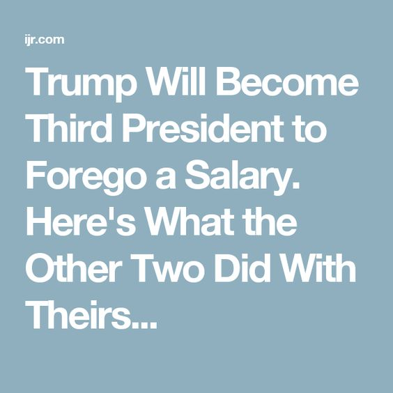 Trump Will Become Third President to Forego a Salary. Here's What the Other Two Did With Theirs...