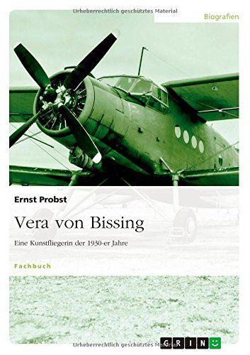 Vera von Bissing: Eine Kunstfliegerin der 1930-er Jahre von Ernst Probst http://www.amazon.de/dp/3656798834/ref=cm_sw_r_pi_dp_JdK0ub1W9G0Q0