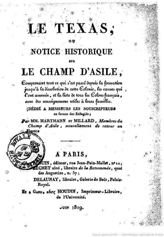 Le Texas, ou Notice historique sur le Champ d'asile , comprenant tout ce qui s'est passé depuis la formation jusqu'à la dissolution de cette colonie..., par MM. Hartmann et Millard,...