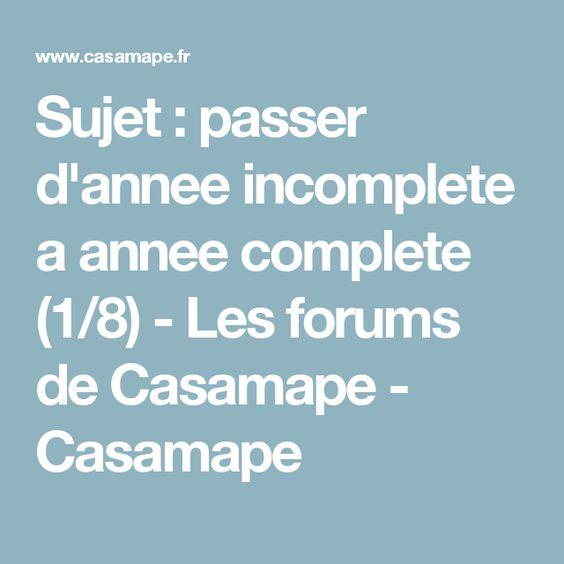 Sujet : passer d'annee incomplete a annee complete (1/8) - Les forums de Casamape - Casamape