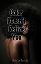 Color Doesn't Define You (Interracial) (Watty Awards 2015) - Wattpad