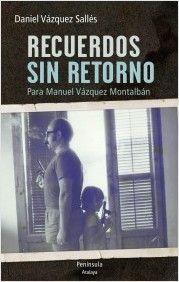 """Recuerdos sin retorno: para Manuel Vázquez Montalbán"".  Vázquez Sallés, Daniel. Barcelona: Península, 2013. Encuentra este libro en la 4ª planta: 929VázquezMontalbánVAZ"