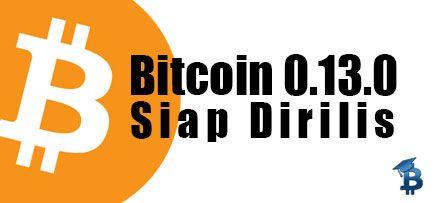 Bitcoin Core Versi 0-13-0 Siap Untuk Dirilis