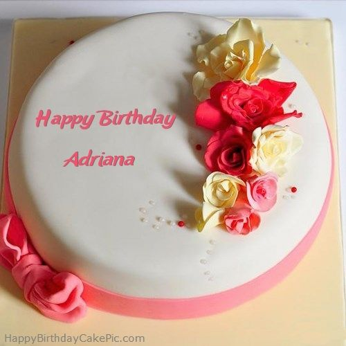 Adriana Happy Birthday Roses Happy Birthday Cake For Adriana