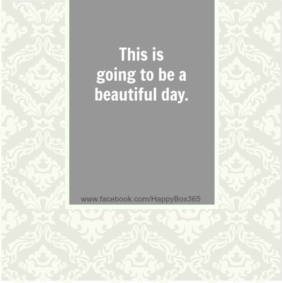 This is going to be a beautiful day. #affirmation #quote ...