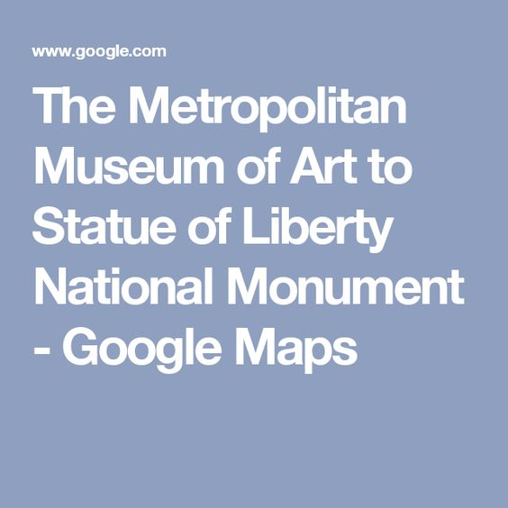The Metropolitan Museum of Art to Statue of Liberty National Monument - Google Maps