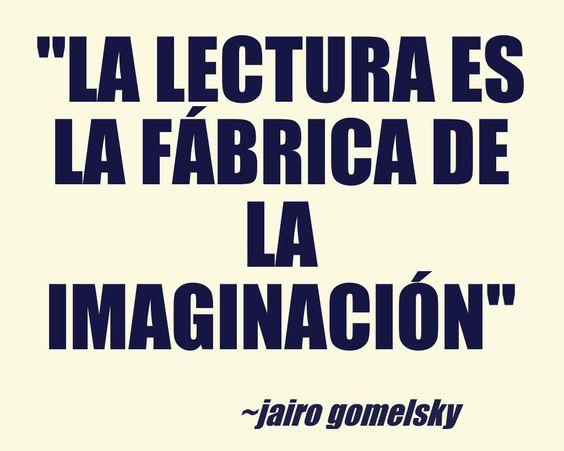 frase, la lectura es la fábrica de la imaginación, de Jairo Gomelsky