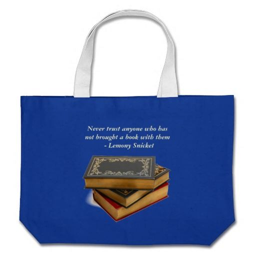 Never trust anyone who has not brought a book canvas bag $25.55
