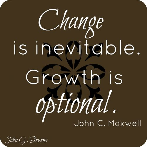 Quotes About Change And Growth: Change Is Inevitable. #Growth Is Optional. John C. Maxwell