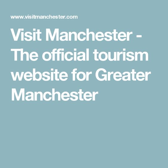 Visit Manchester - The official tourism website for Greater Manchester