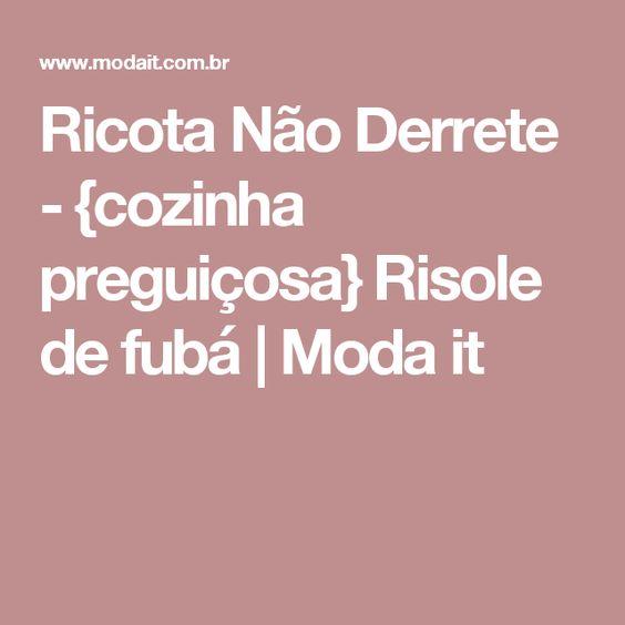 Ricota Não Derrete - {cozinha preguiçosa} Risole de fubá | Moda it