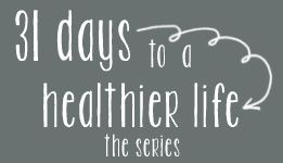 31 Days to a Healthier Life from Ruthanne (eclectic whatnot)