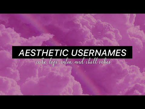 Aesthetic Username Ideas Cute Lofi Chill Calm Vibes Naechim Youtube In 2021 Aesthetic Usernames Cool Usernames Aesthetic