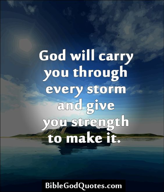 God Gives Strength Quotes: God Will Carry You Through Every Storm And Give You