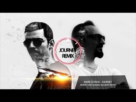 Mark Eliyahu Journey Muratt Mat Kemal Nalbant Remix Youtube Remix Journey Marks