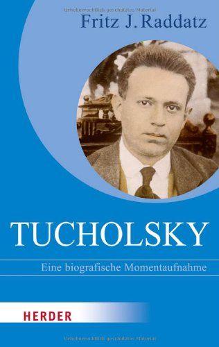 Kurt Tucholsky: Eine biografische Momentaufnahme HERDER spektrum: Amazon.de: Fritz J. Raddatz: Bücher
