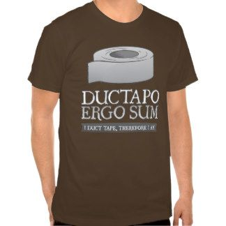Ductapo Ergo Sum.  I duct tape, therefore I am. Tees
