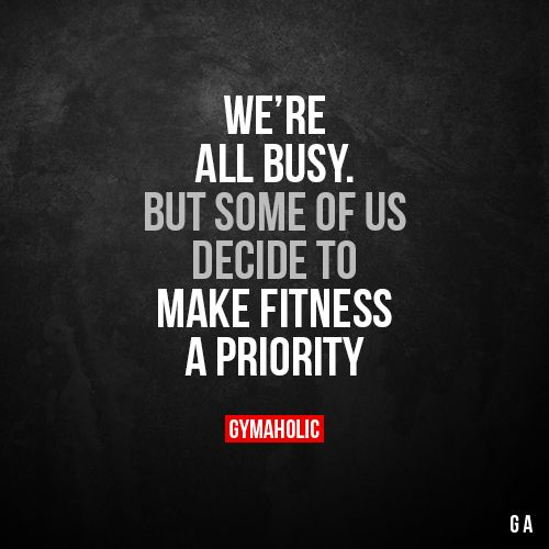 We Are All Busy Some Of Us Decide To Make Fitness A Priority Fitness Motivation Quotes Fitness Quotes Motivation