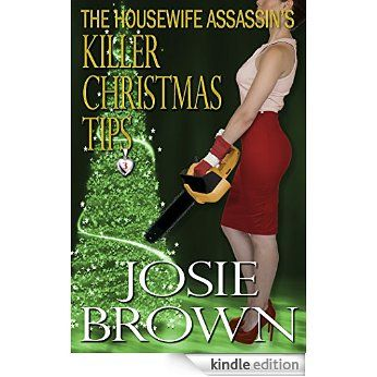 The Housewife Assassin's Killer Christmas Tips (Housewife Assassin Series, Book 3) eBook: Josie Brown: Amazon.com.au: Kindle Store