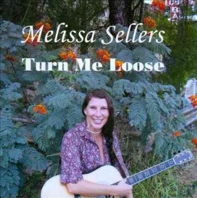 Melissa Sellers - Turn Me Loose