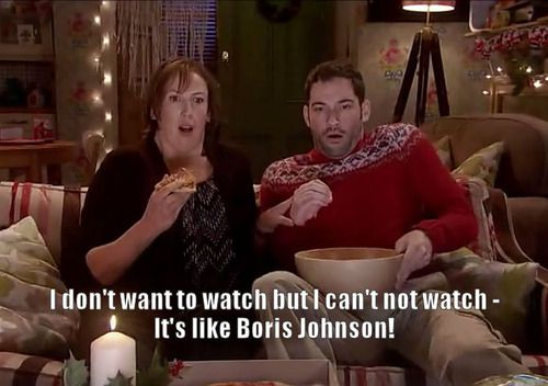 """(Whilst watching a horror film) """"I don't want to watch but I can't not watch - It's like Boris Johnson!""""  Miranda Hart, Tom Ellis"""