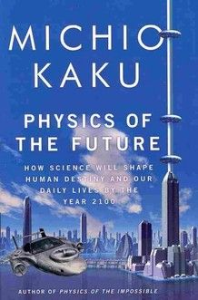 Need to get: Physics of the Future by Michio Kaku.