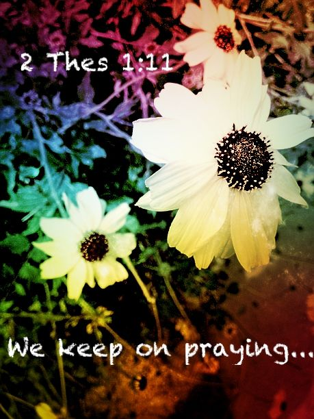 """""""So we keep on praying for you, asking our God to enable you to live a life worthy of his call. May he give you the power to accomplish all the good things your faith prompts you to do."""" 2 Thessalonians 1:11:"""